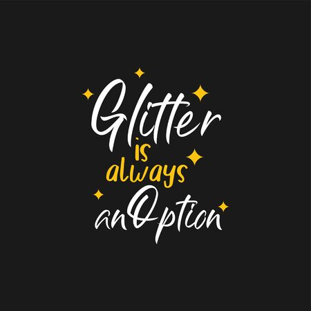 Inspirational quote lettering typography. Glitter is always an option