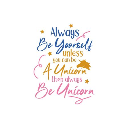 Unicorn quote lettering typography. Always be yourself unless you can be a unicorn then always be unicorn