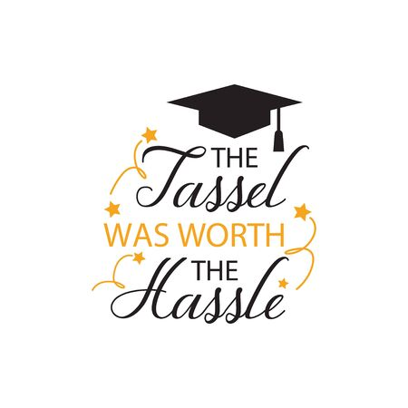 Graduation quote lettering typography. The tassle worth the hassle