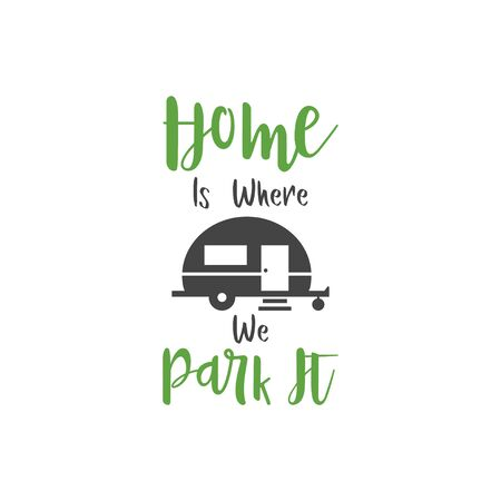 Camp quote lettering typography. Home is where we park it