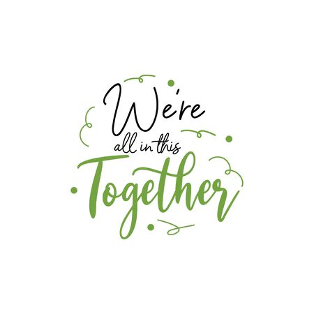 Togetherness quote lettering typography. We are all in this together