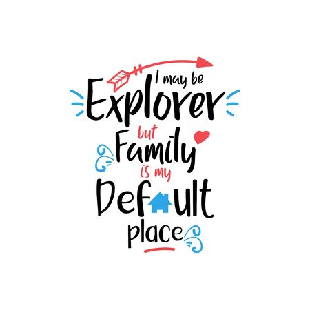 Family quote lettering typography. I may be explorer but family is my default place