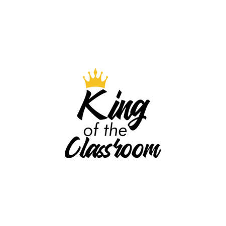 King of classroom. School quote lettering typography