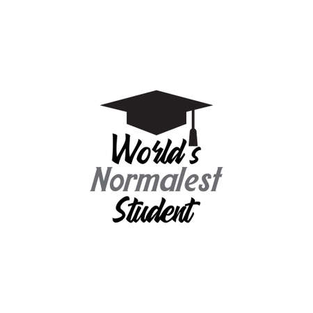 Wrold normalest student. School quote lettering typography