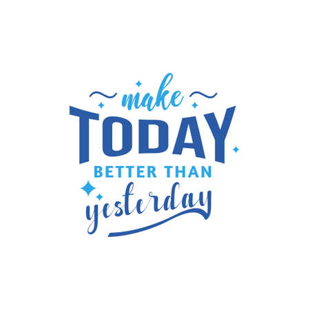 Make today better than yesterday motivational quote typography