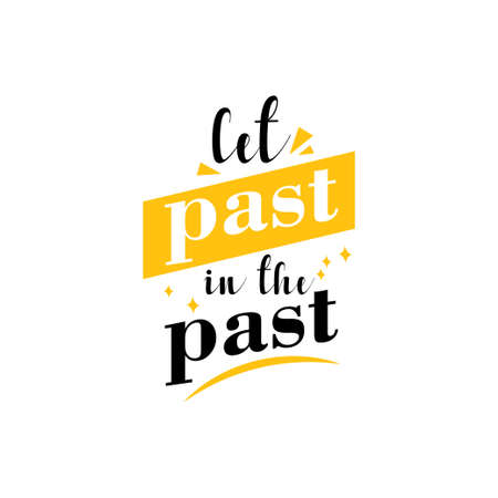 Let past in the past motivational quote typography