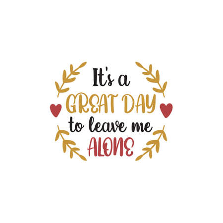 It's a great day to leave me alone funny quote