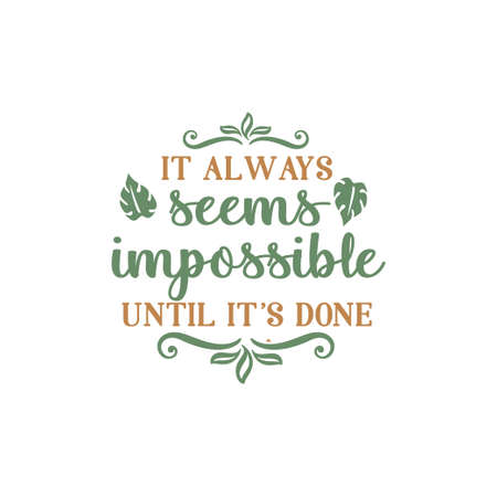 It always seems impossible until it's done quote lettering