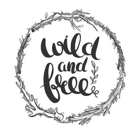 Wild and free lettering in natural floral frame. Vector illustration.
