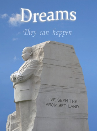 layered photo: Left side view of King Memorial in DC,with blue sky and a few clouds layered in the background. Top of photo frame the words,dreams they can happen. Editorial