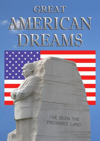 Left side view of King Memorial in DC,with blue sky and a few clouds layered in the background  Top of photo frame the words,great american dreams  American flag located in photo center as a background