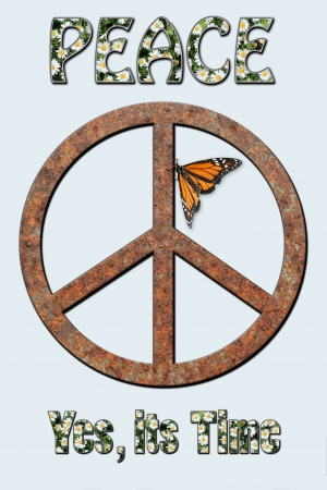 Rusted metal peace symbol with monarch butterfly attached and the words Peace Yes its Time.