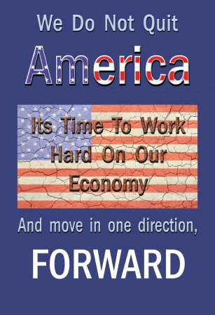 economic depression: Poster style, cracked, aged american flag center  Text; We do not quit America  Its time to work hard  And move forward