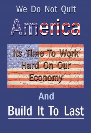 Poster style, cracked, aged american flag center  Text; We do not quit America  Its time to work hard  And build it to last  photo
