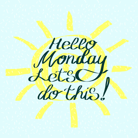 Hello monday let's do this. Motivational saying for posters and cards. Positive slogan. Inspirational quote. Colorful handmade lettering.