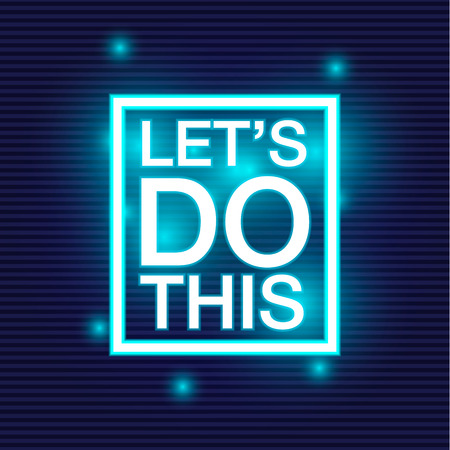Let's do this. Motivational saying for posters and cards. Positive slogan. Inspirational quote. Colorful lettering in neon style. Ilustracja