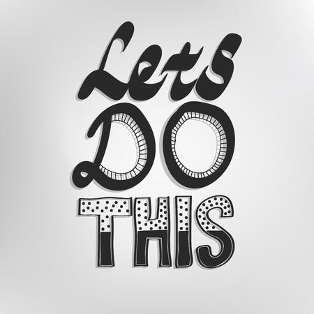Laten we dit doen. Inspirerende en motiverende zin voor kaart-, t-shirtafdruk-, notebook- of posterontwerp. Positieve slogan. Inspirerend citaat. Zwart-wit Hand loting belettering. Vector Illustratie