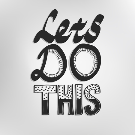 Lets do this. Inspirational and Motivational Phrase for Card, t-shirt Print, Notebook or Poster Design. Positive slogan. Inspirational quote. Black and White Hand Draw Lettering.