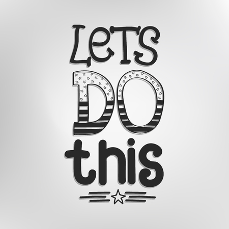 Let's do this. Inspirational and Motivational Phrase for Card, t-shirt Print, Notebook or Poster Design. Positive slogan. Inspirational quote. Black and White Hand Draw Lettering.