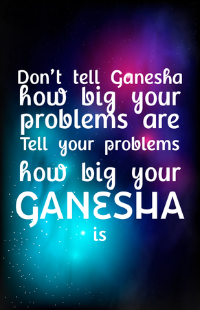 Don't tell Ganesha how big your problems are. Tell your problems how big your Ganesha is. Poster with motivation, encouraging quote. Vector illustration.