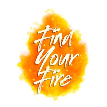 Find your fire. Motivational saying for posters and cards. Positive slogan. Inspirational quote. Special fantasy fire flame effect with lights and sparks on background.