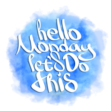 Hello monday let's do this. Hand painted brush pen modern lettering on blue sky watercolor background. Motivational saying for posters and cards. Positive slogan. Inspirational quote