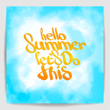 Hello Summer let's do this. Hand painted brush pen calligraphy in blue sky watercolor colors. Inspirational lettering design for posters, flyers, t-shirts, cards, invitations, stickers, banners. Ilustracja