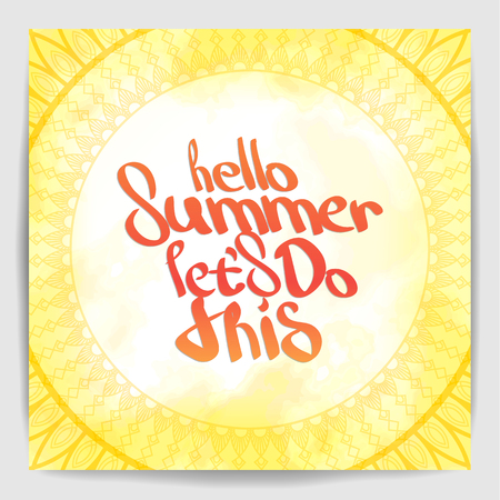 Hello Summer let's do this. Hand painted brush pen calligraphy in fire flame watercolor colors. Inspirational lettering design for posters, flyers, t-shirts, cards, invitations, stickers, banners.