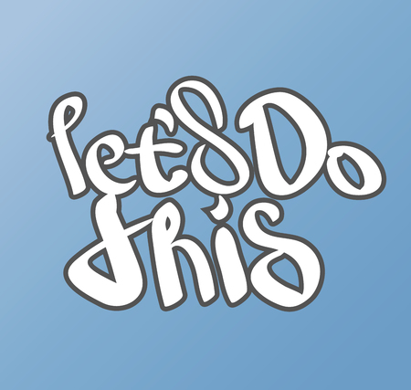 Let's do this. Hand painted brush pen modern lettering on blue background. Motivational saying for posters and cards. Positive slogan. Inspirational quote.