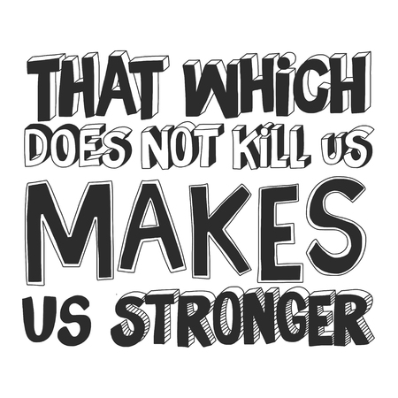stronger: What which does not kill us makes us stronger Illustration