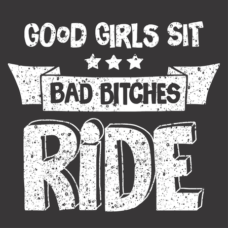 bitch: Vector image with motorcycle Biker quote. Good girls sit, bad bitches ride Illustration