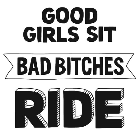 girl shirt: Vector image with motorcycle Biker quote. Good girls sit, bad bitches ride Illustration