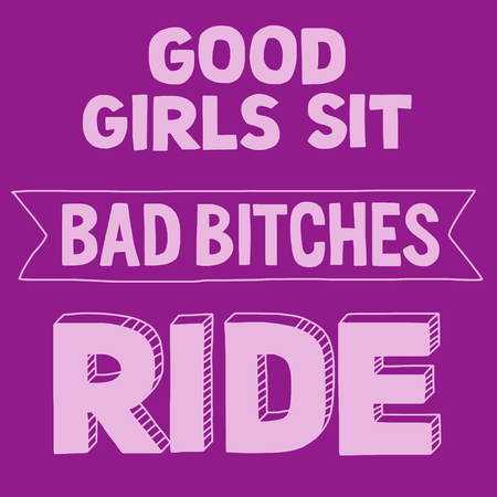 black bitch: Vector image with motorcycle Biker quote. Good girls sit, bad bitches ride Illustration