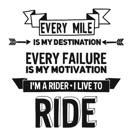 mile: Every mile is my destination Every Failure is my motivation Im a rider I live to ride
