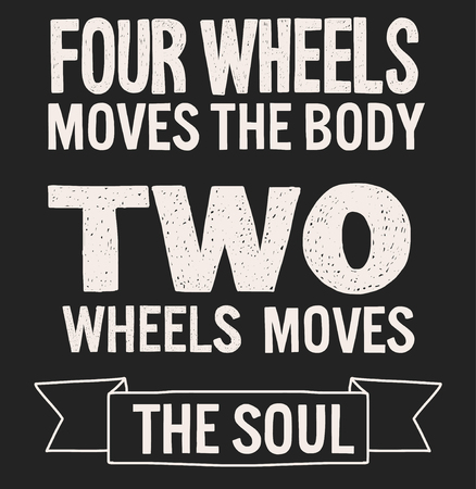 old poster: Lettering Biker quote Four wheels moves the body Two wheels moves the soul