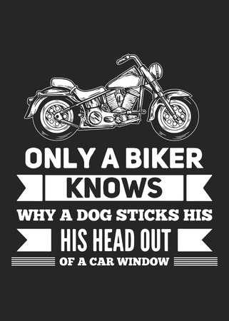 knows: Only biker knows why a dog sticks his head out of a car window Hand drawn image for t-shirt and posters