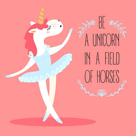 Funny unicorn ballerina. Mythical magic fictional animal dressed as a dancer in tutus skirt. Be a unicorn in a field of horses text. Motivational postcard. Girl s dream. Flat vector illustration Illustration