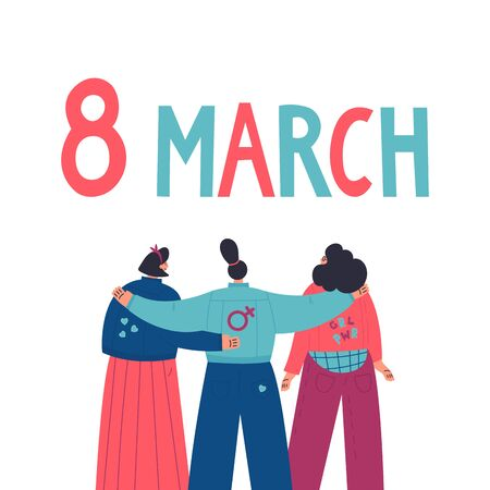 Happy women standing together and hug each other.Group of female friends,union of feminists,sisterhood.8 March lettering.Flat cartoon characters on white background.Colorful vector illustration