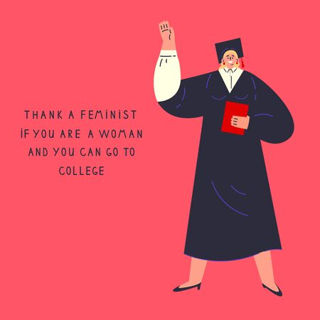 Confident happy college graduate girl with diploma.Women have rights.Thank a feminist poster.Feminism concept.Flat cartoon character isolated on white background.Colorful vector illustration.