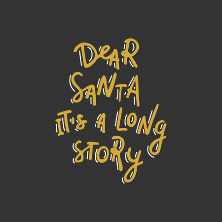 Dear Santa, its a long story. Hand drawn lettering