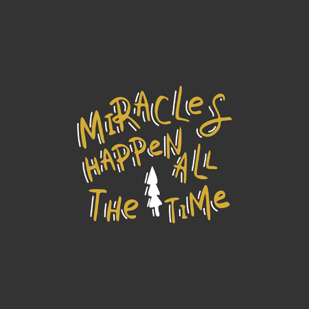 Miracles happen all the time. Hand drawn lettering Illustration