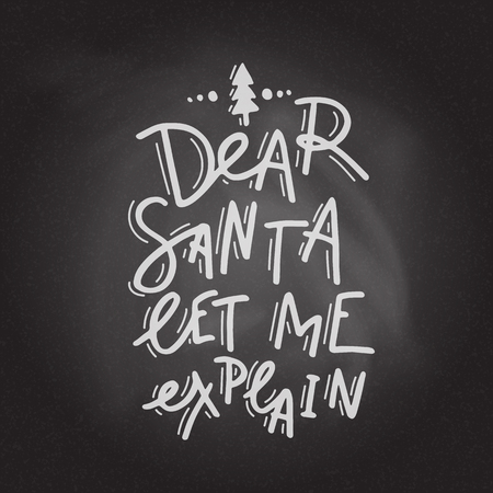 Dear Santa, let me explain. Hand drawn lettering on the blackboard background