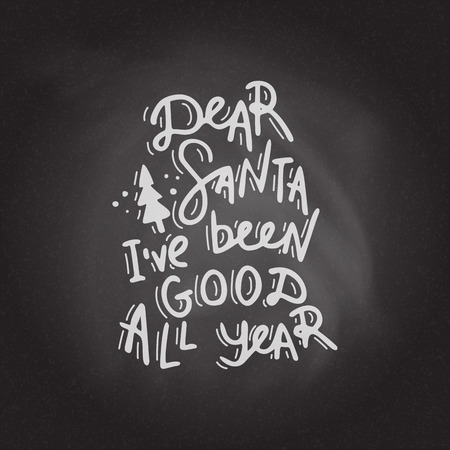Dear Santa, ive been good all year. Hand drawn lettering on the blackboard background