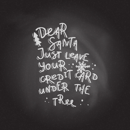 Dear Santa, just leave your credit card under thr tree. Hand drawn lettering on the blackboard background