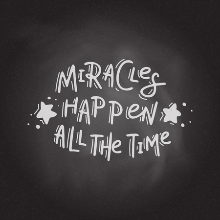 Miracles happen all the time. Hand drawn lettering on the blackboard background