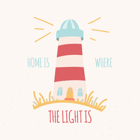 Home Is Where The Light Is. Hand drawn lighthouse with inspirational quote about home and family. Stock vector illustration.