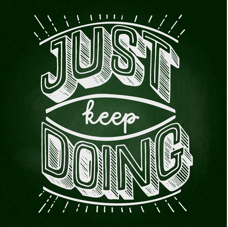 Just keep doing. Motivational and inspirational lettering quote. Stock vector