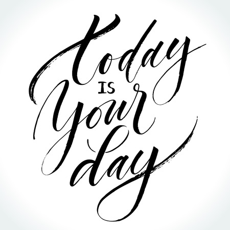 Today Is Your Day. Inspirational quote