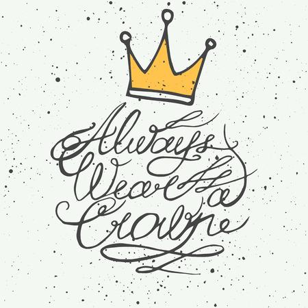 corona de reina: Siempre use una corona. La motivaci�n letras cita rom�ntica. Dibujado a mano cartel de la tipograf�a. Grande para el d�a de San Valent�n y la tarjeta de fecha.