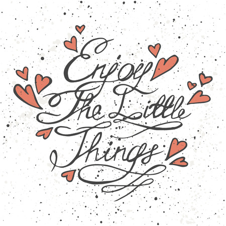 Enjoy the little things. Motivation lettering romantic quote. Hand drawn typography poster. Great for valentine and save the date card.